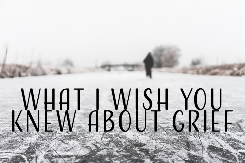 What I Wish You Knew About Grief